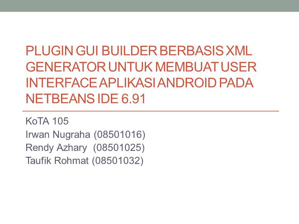 Plugin Gui builder berbasis xml generator untuk membuat user interface aplikasi android pada netbeans ide 6.91