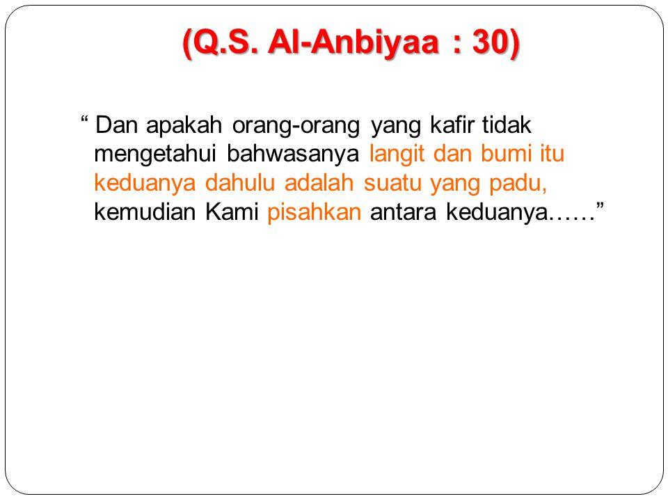 (Q.S. Al-Anbiyaa : 30)