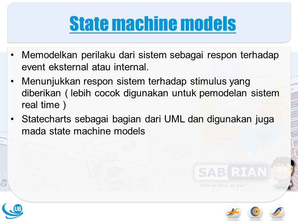 State machine models Memodelkan perilaku dari sistem sebagai respon terhadap event eksternal atau internal.