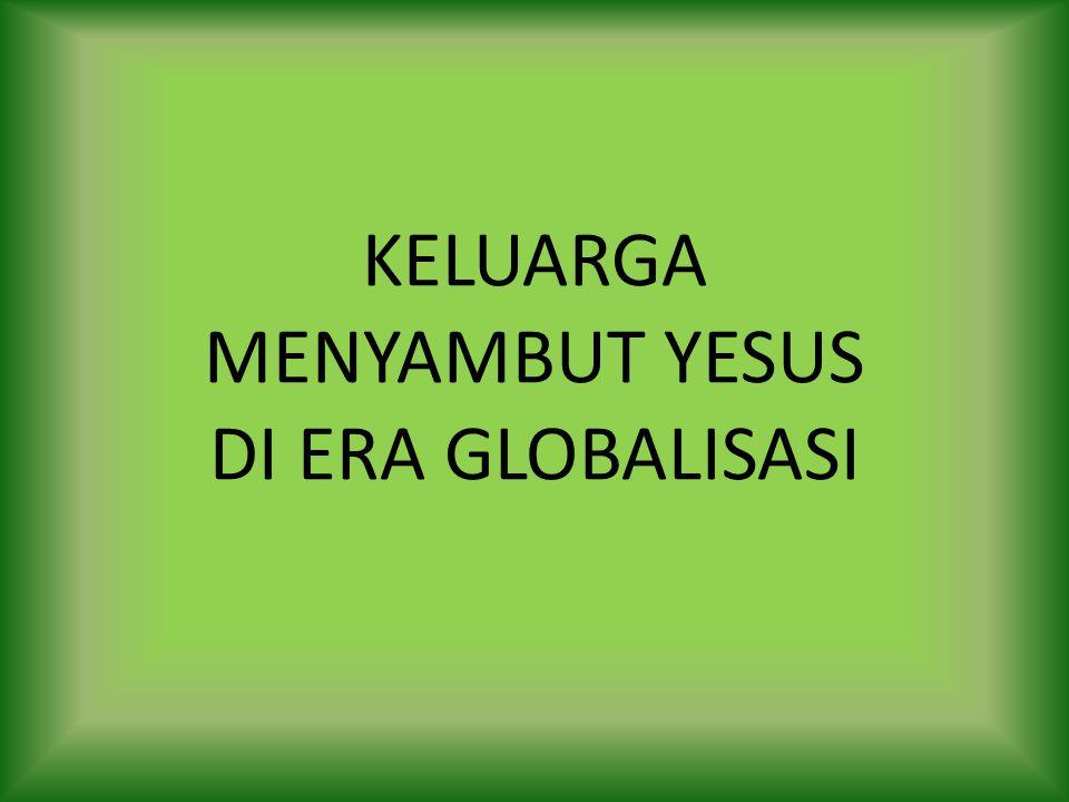KELUARGA MENYAMBUT YESUS DI ERA GLOBALISASI