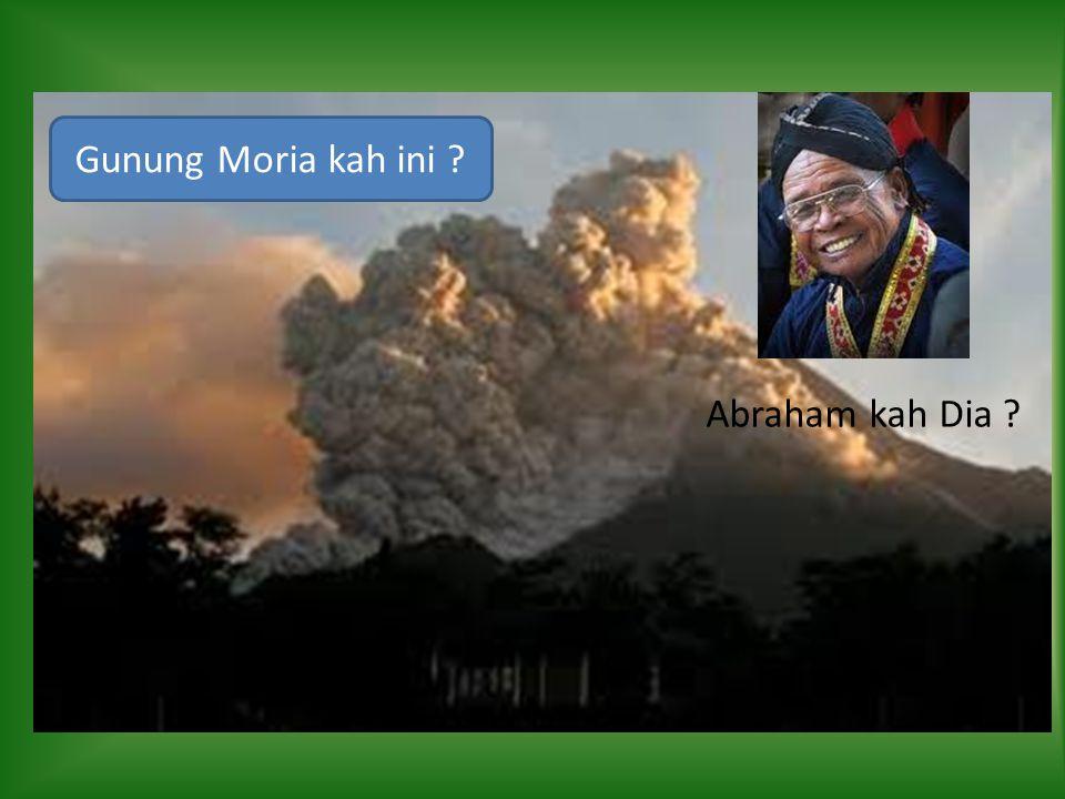 Gunung Moria kah ini Abraham kah Dia