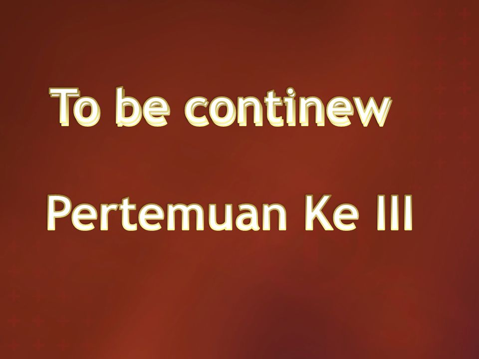 To be continew To be continew Pertemuan Ke III