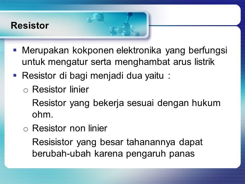 Resistor Merupakan kokponen elektronika yang berfungsi untuk mengatur serta menghambat arus listrik.