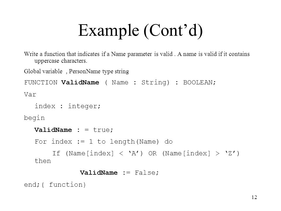 Example (Cont'd) FUNCTION ValidName ( Name : String) : BOOLEAN; Var