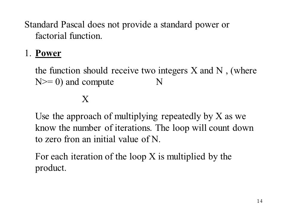 Standard Pascal does not provide a standard power or factorial function.