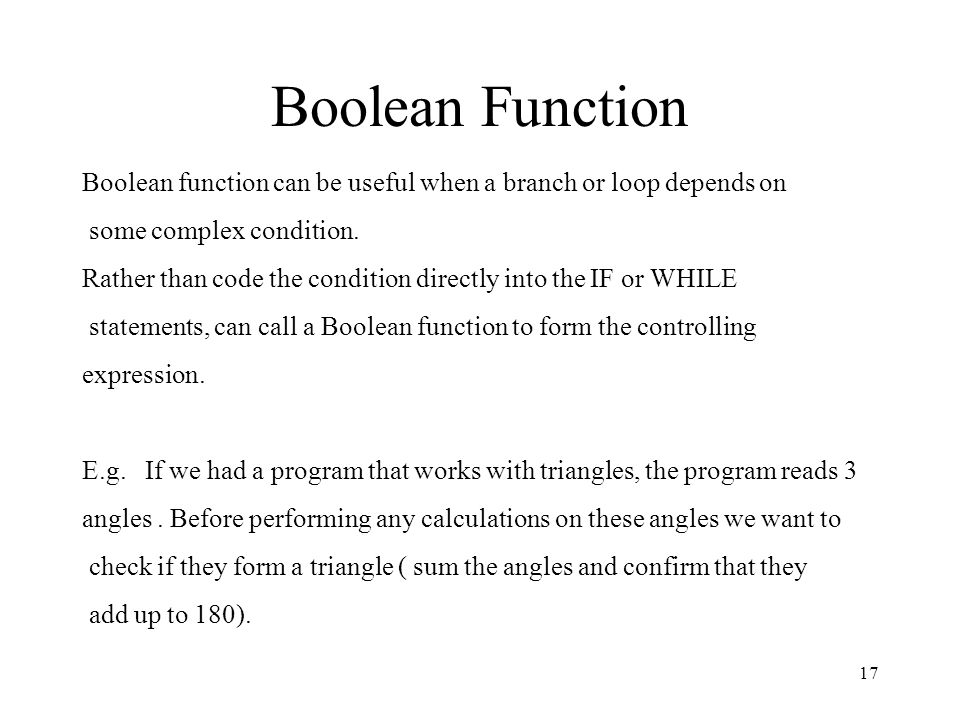 Boolean Function Boolean function can be useful when a branch or loop depends on. some complex condition.
