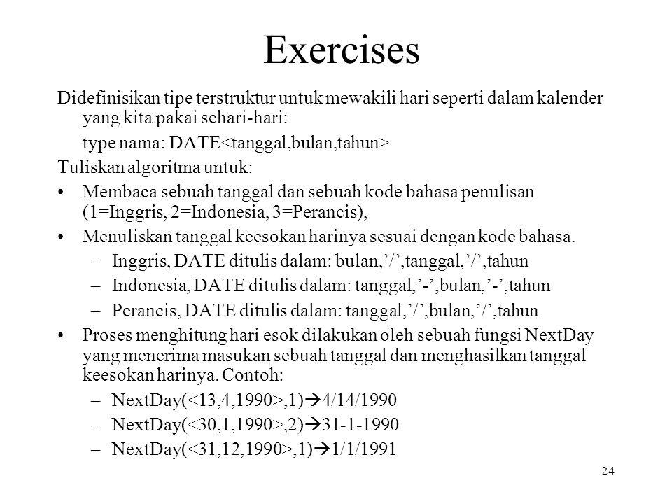 Exercises Didefinisikan tipe terstruktur untuk mewakili hari seperti dalam kalender yang kita pakai sehari-hari:
