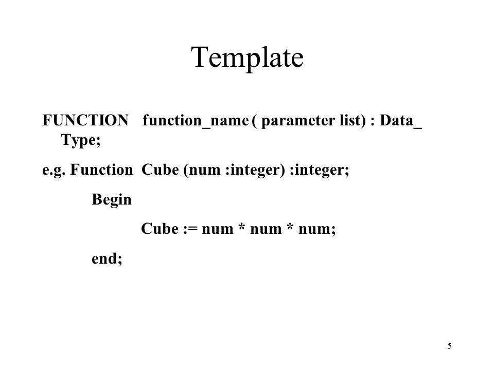 Template FUNCTION function_name ( parameter list) : Data_ Type;