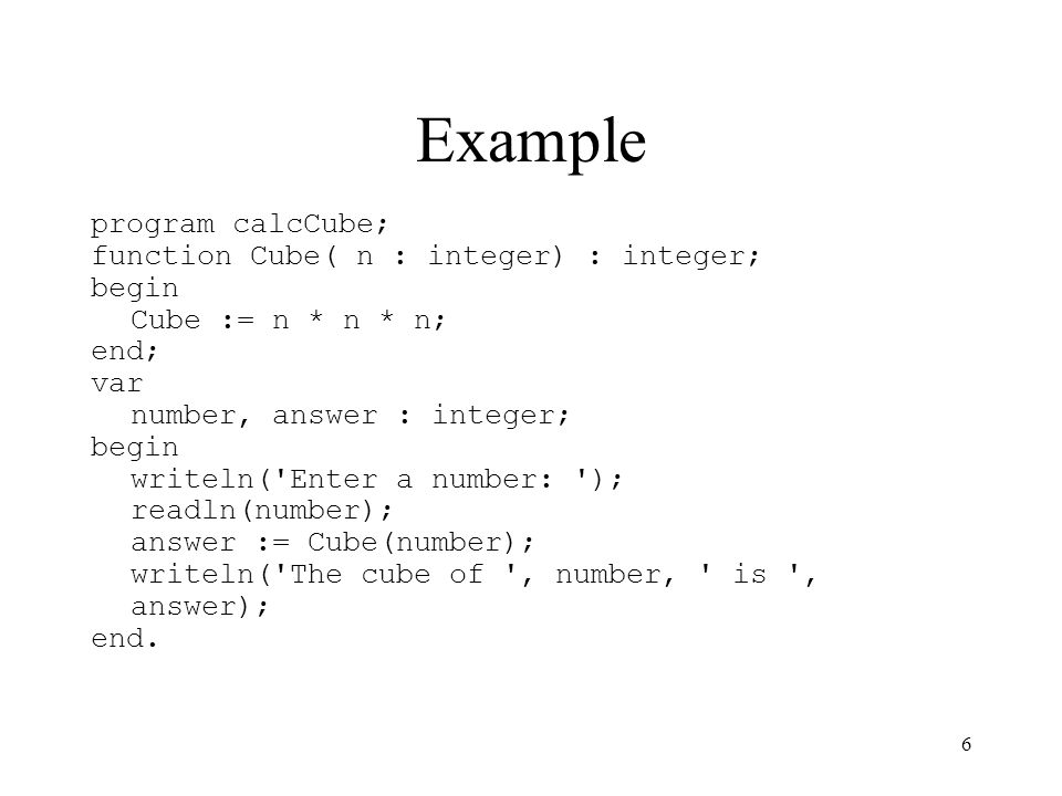 Example program calcCube; function Cube( n : integer) : integer; begin