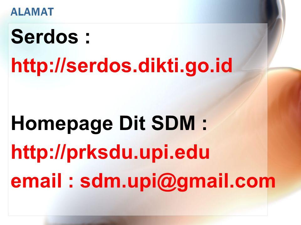 ALAMAT Serdos : http://serdos.dikti.go.id Homepage Dit SDM : http://prksdu.upi.edu email : sdm.upi@gmail.com
