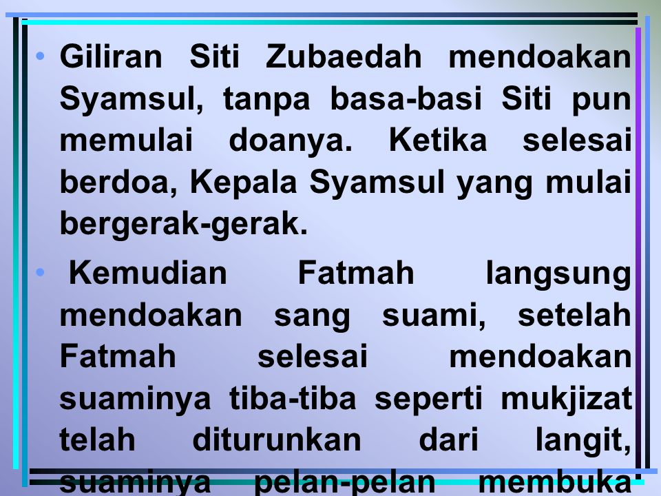 Giliran Siti Zubaedah mendoakan Syamsul, tanpa basa-basi Siti pun memulai doanya. Ketika selesai berdoa, Kepala Syamsul yang mulai bergerak-gerak.