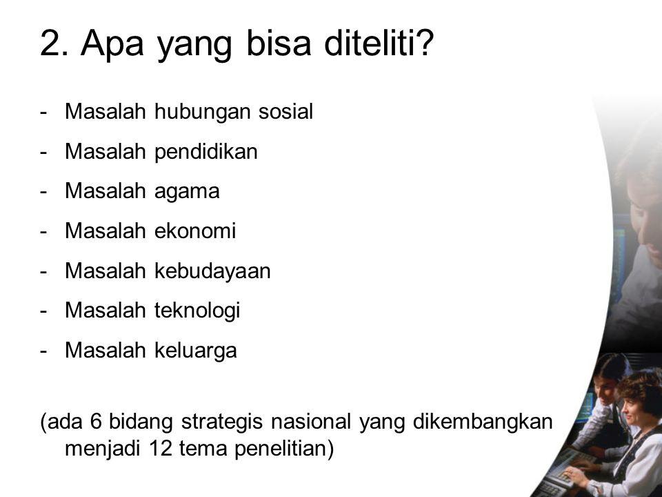 2. Apa yang bisa diteliti Masalah hubungan sosial Masalah pendidikan