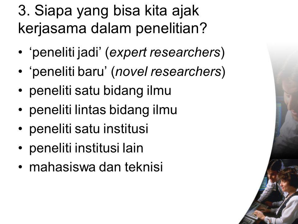 3. Siapa yang bisa kita ajak kerjasama dalam penelitian