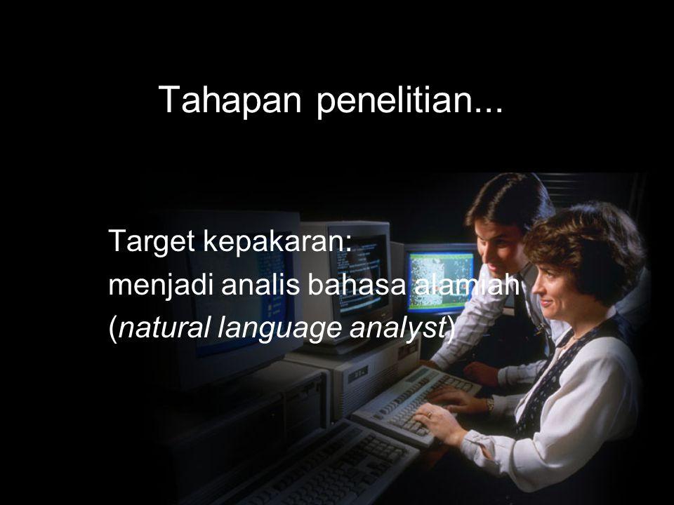 Tahapan penelitian... Target kepakaran: menjadi analis bahasa alamiah