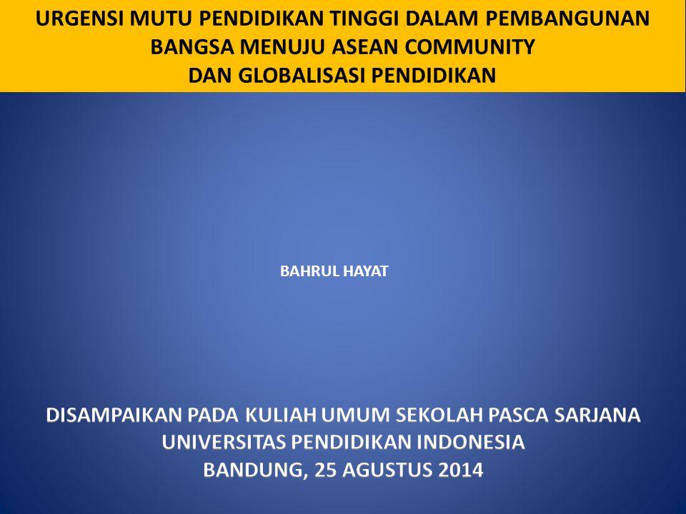 URGENSI MUTU PENDIDIKAN TINGGI DALAM PEMBANGUNAN BANGSA MENUJU ASEAN COMMUNITY DAN GLOBALISASI PENDIDIKAN