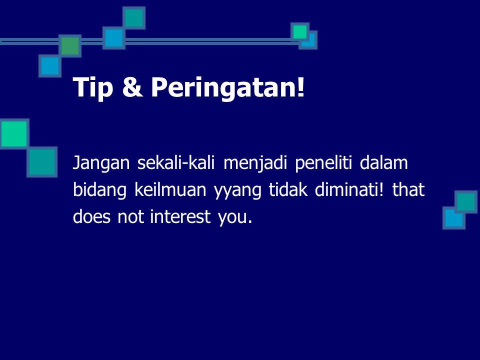 Tip & Peringatan! Jangan sekali-kali menjadi peneliti dalam