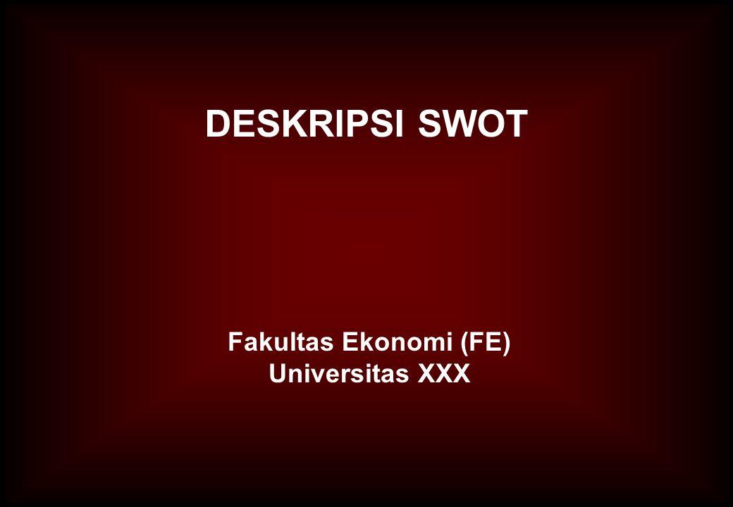 DESKRIPSI SWOT Fakultas Ekonomi (FE) Universitas XXX