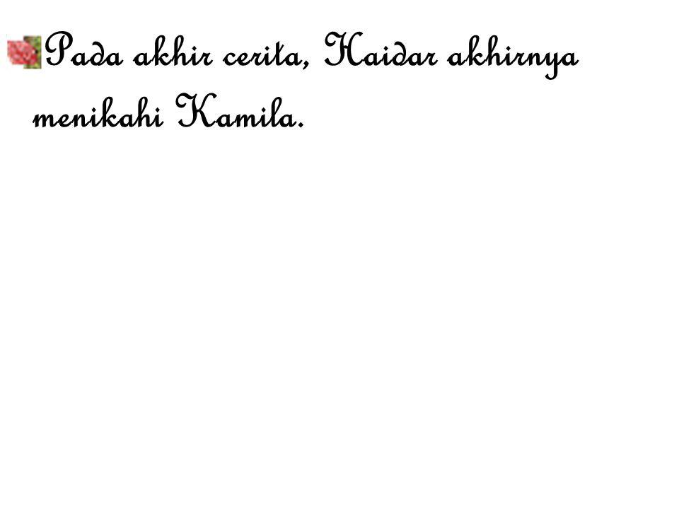 Pada akhir cerita, Haidar akhirnya menikahi Kamila.