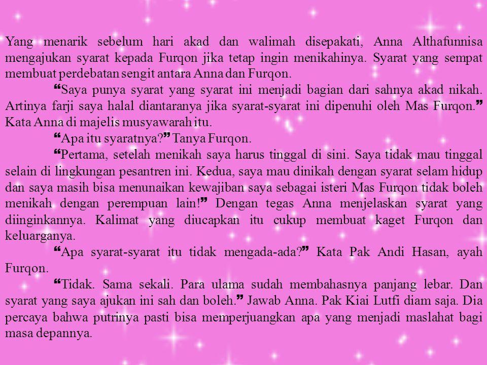 Yang menarik sebelum hari akad dan walimah disepakati, Anna Althafunnisa mengajukan syarat kepada Furqon jika tetap ingin menikahinya. Syarat yang sempat membuat perdebatan sengit antara Anna dan Furqon.