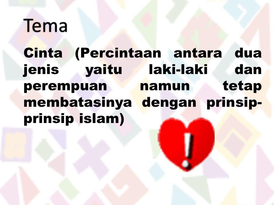 Tema Cinta (Percintaan antara dua jenis yaitu laki-laki dan perempuan namun tetap membatasinya dengan prinsip-prinsip islam)