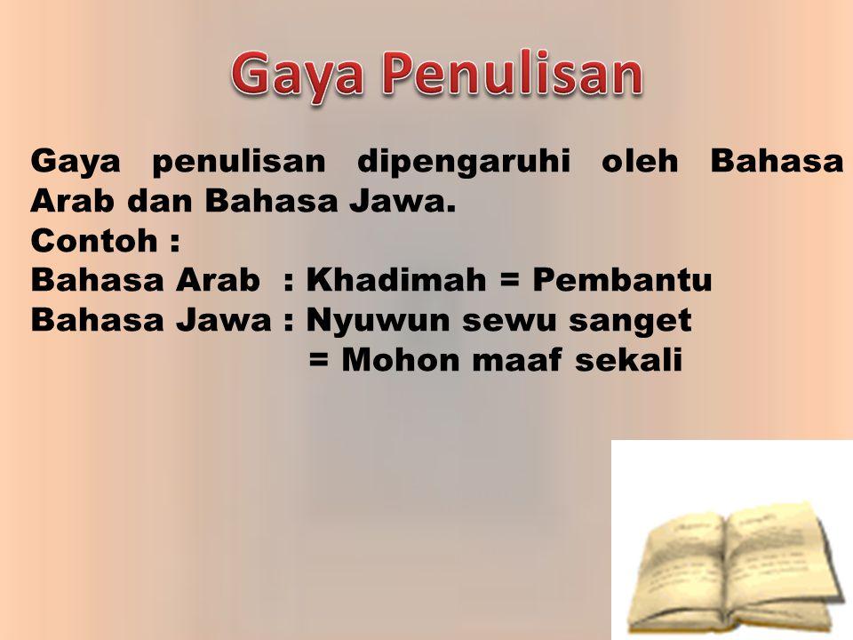 Gaya Penulisan Gaya penulisan dipengaruhi oleh Bahasa Arab dan Bahasa Jawa. Contoh : Bahasa Arab : Khadimah = Pembantu.