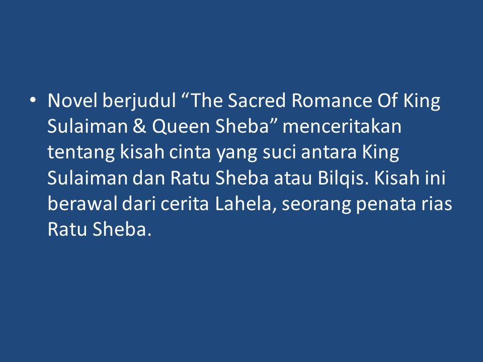Novel berjudul The Sacred Romance Of King Sulaiman & Queen Sheba menceritakan tentang kisah cinta yang suci antara King Sulaiman dan Ratu Sheba atau Bilqis.