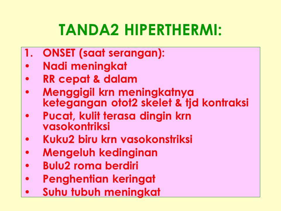 TANDA2 HIPERTHERMI: ONSET (saat serangan): Nadi meningkat