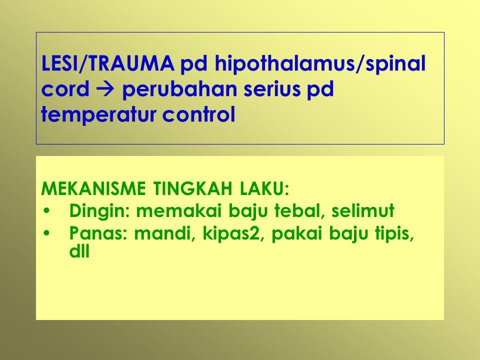 LESI/TRAUMA pd hipothalamus/spinal cord  perubahan serius pd temperatur control