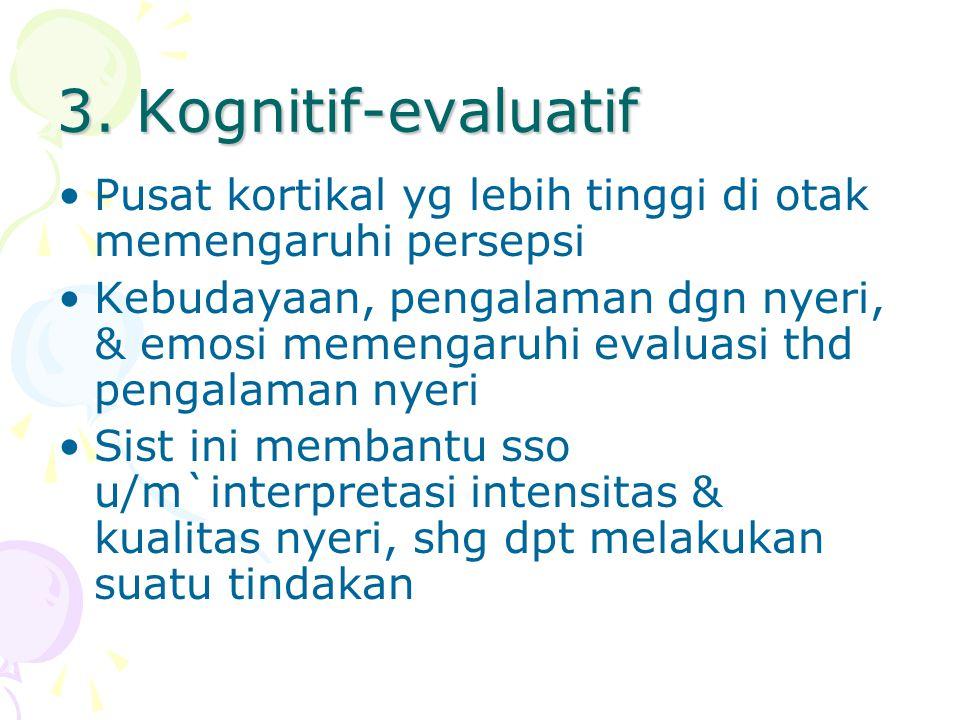 3. Kognitif-evaluatif Pusat kortikal yg lebih tinggi di otak memengaruhi persepsi.