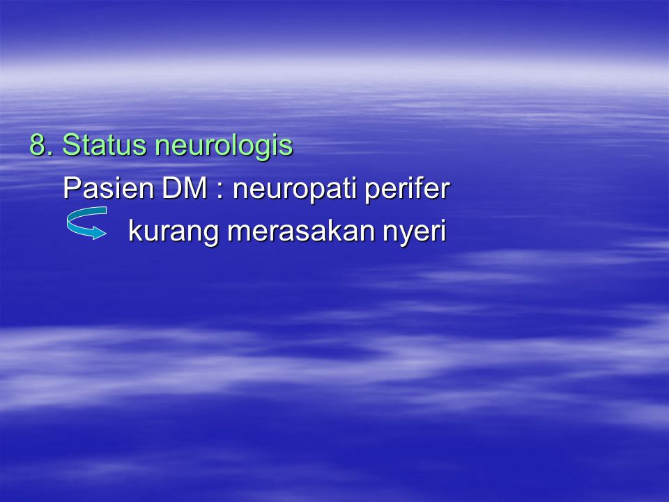 8. Status neurologis Pasien DM : neuropati perifer kurang merasakan nyeri
