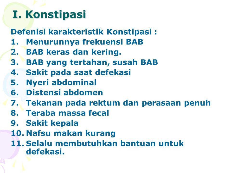 I. Konstipasi Defenisi karakteristik Konstipasi :