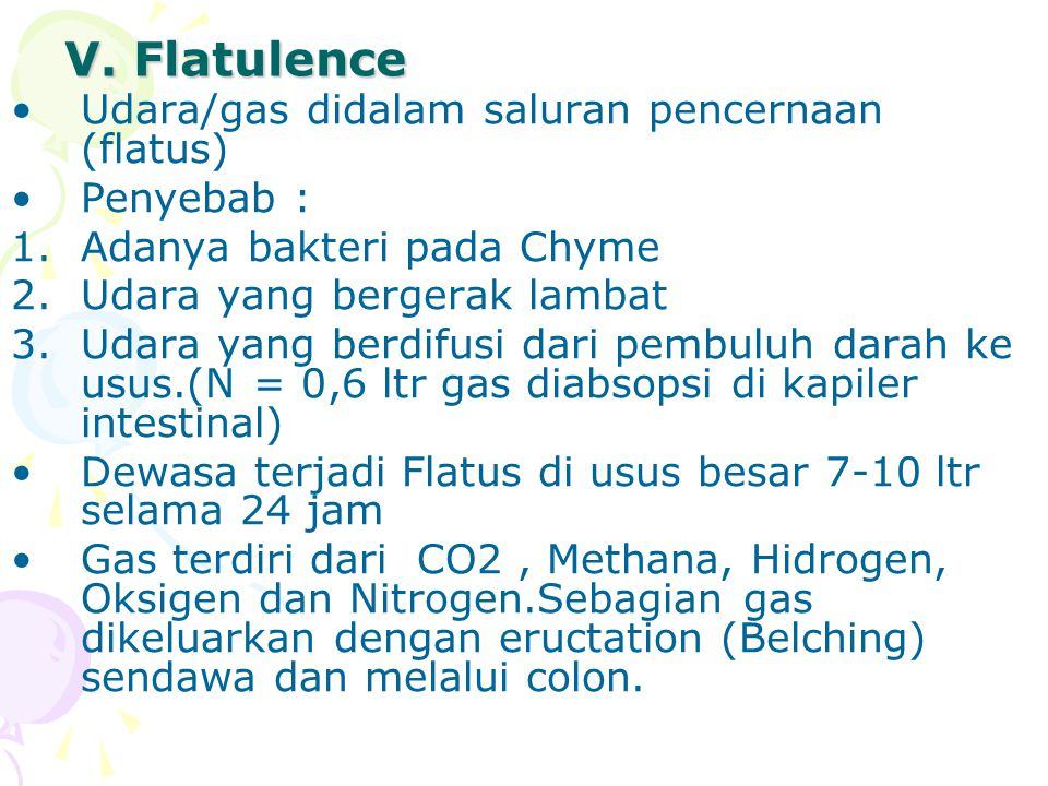 V. Flatulence Udara/gas didalam saluran pencernaan (flatus) Penyebab :