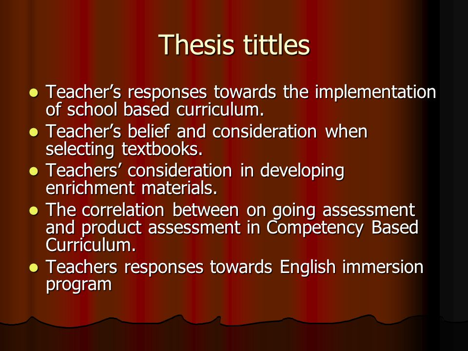 Thesis tittles Teacher's responses towards the implementation of school based curriculum.