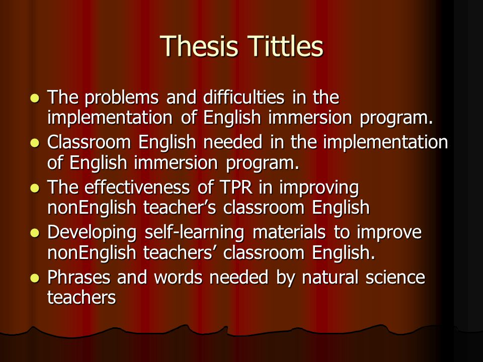 Thesis Tittles The problems and difficulties in the implementation of English immersion program.