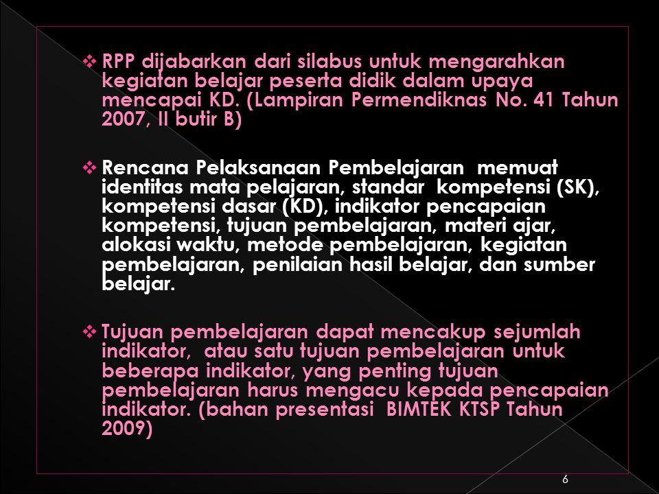 RPP dijabarkan dari silabus untuk mengarahkan kegiatan belajar peserta didik dalam upaya mencapai KD. (Lampiran Permendiknas No. 41 Tahun 2007, II butir B)