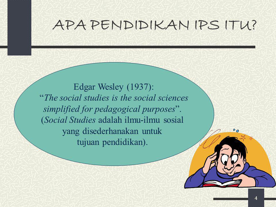 APA PENDIDIKAN IPS ITU Edgar Wesley (1937):