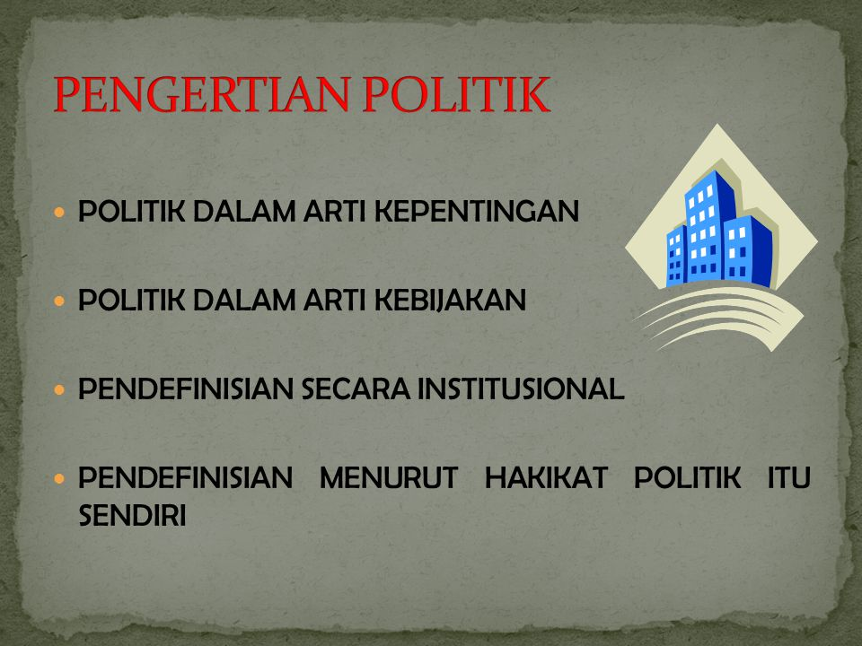 PENGERTIAN POLITIK POLITIK DALAM ARTI KEPENTINGAN