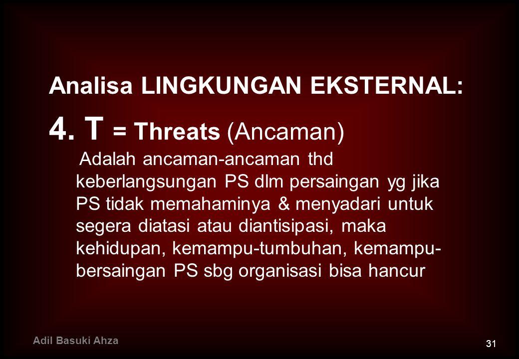 4. T = Threats (Ancaman) Analisa LINGKUNGAN EKSTERNAL: