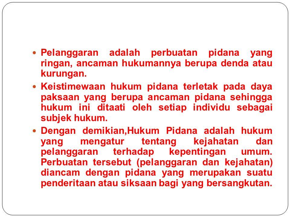 Pelanggaran adalah perbuatan pidana yang ringan, ancaman hukumannya berupa denda atau kurungan.