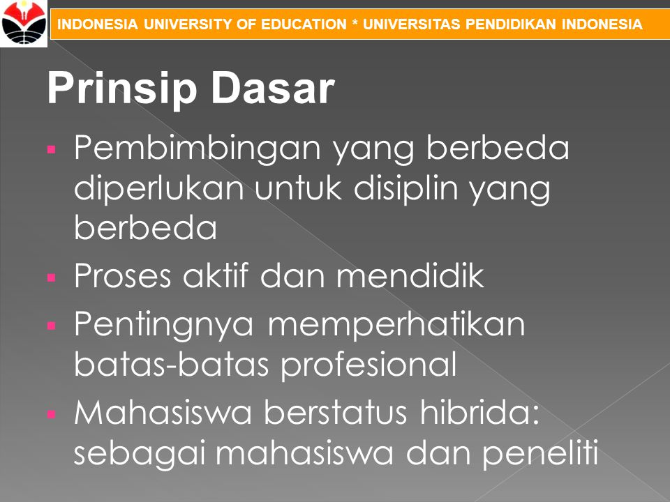 Prinsip Dasar Pembimbingan yang berbeda diperlukan untuk disiplin yang berbeda. Proses aktif dan mendidik.