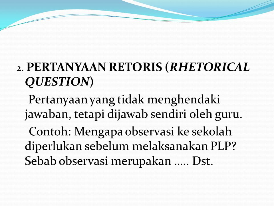 2. PERTANYAAN RETORIS (RHETORICAL QUESTION)