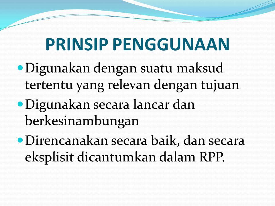 PRINSIP PENGGUNAAN Digunakan dengan suatu maksud tertentu yang relevan dengan tujuan. Digunakan secara lancar dan berkesinambungan.