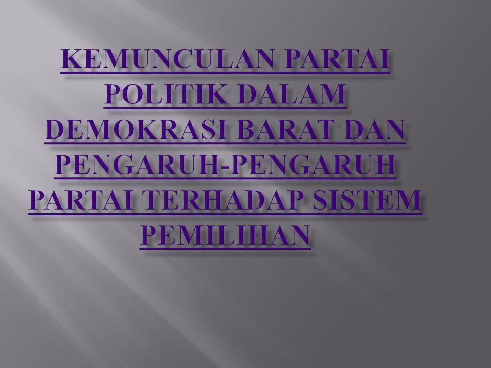 KEMUNCULAN PARTAI POLITIK DALAM DEMOKRASI BARAT DAN PENGARUH-PENGARUH PARTAI TERHADAP SISTEM PEMILIHAN