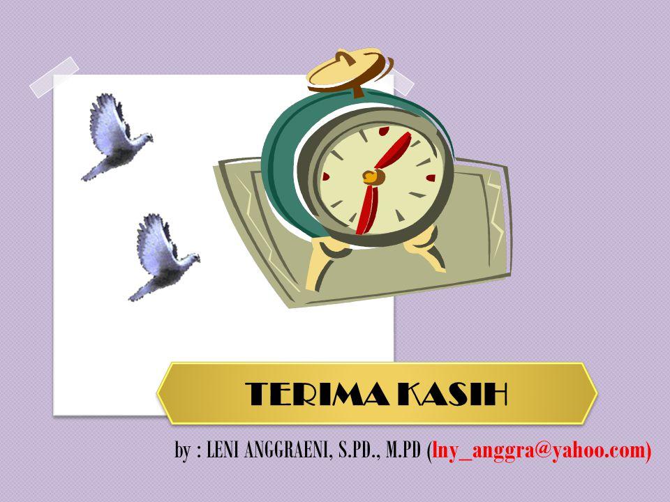 TERIMA KASIH by : LENI ANGGRAENI, S.PD., M.PD (lny_anggra@yahoo.com)