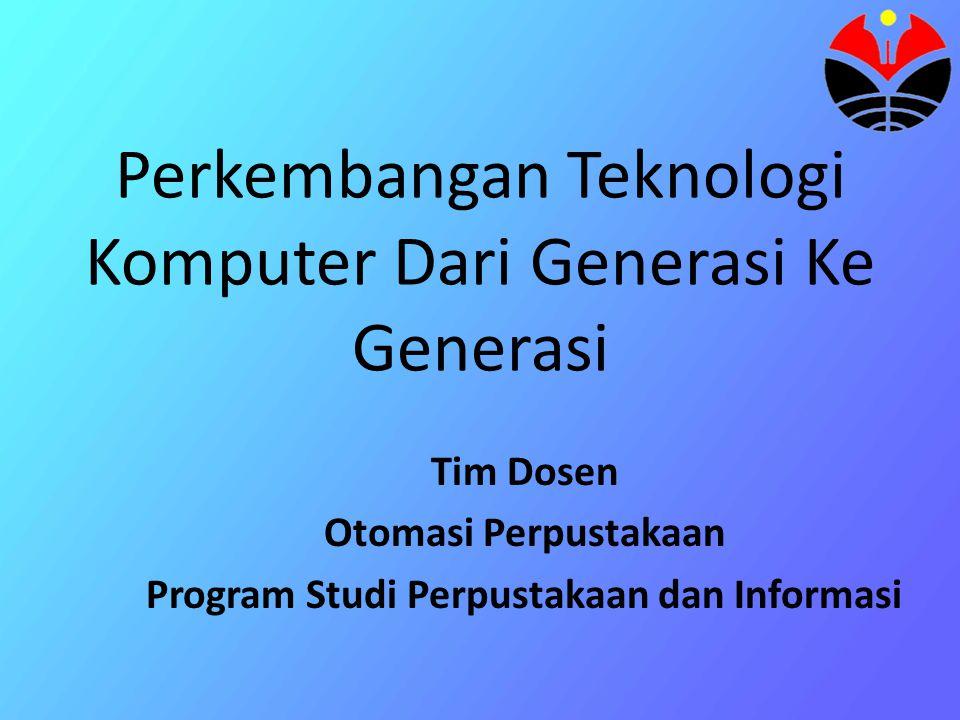 Perkembangan Teknologi Komputer Dari Generasi Ke Generasi