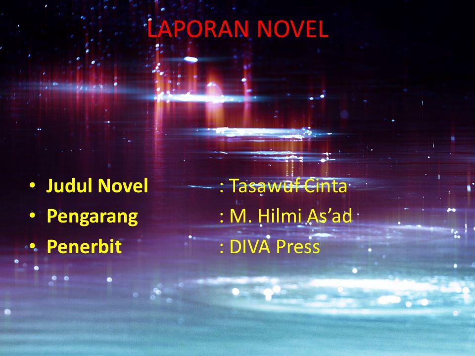 LAPORAN NOVEL Judul Novel : Tasawuf Cinta Pengarang : M. Hilmi As'ad