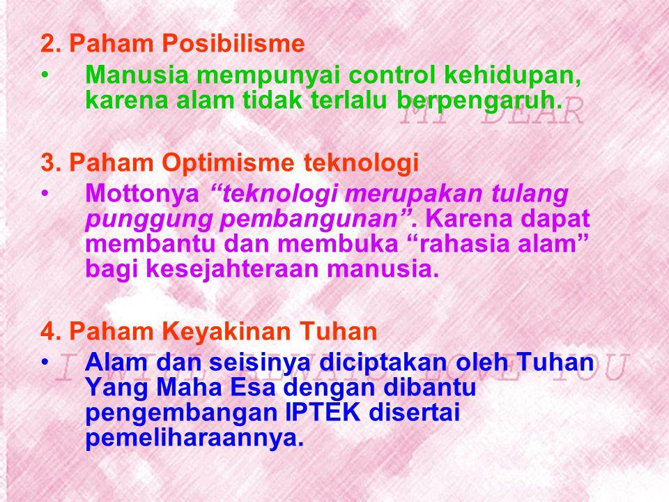 2. Paham Posibilisme Manusia mempunyai control kehidupan, karena alam tidak terlalu berpengaruh. 3. Paham Optimisme teknologi.