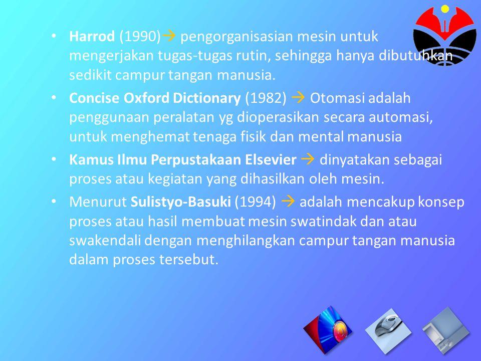 Harrod (1990) pengorganisasian mesin untuk mengerjakan tugas-tugas rutin, sehingga hanya dibutuhkan sedikit campur tangan manusia.