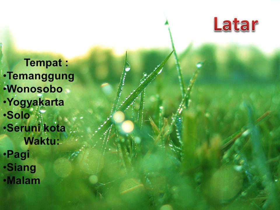Latar Tempat : Temanggung Wonosobo Yogyakarta Solo Seruni kota Waktu: