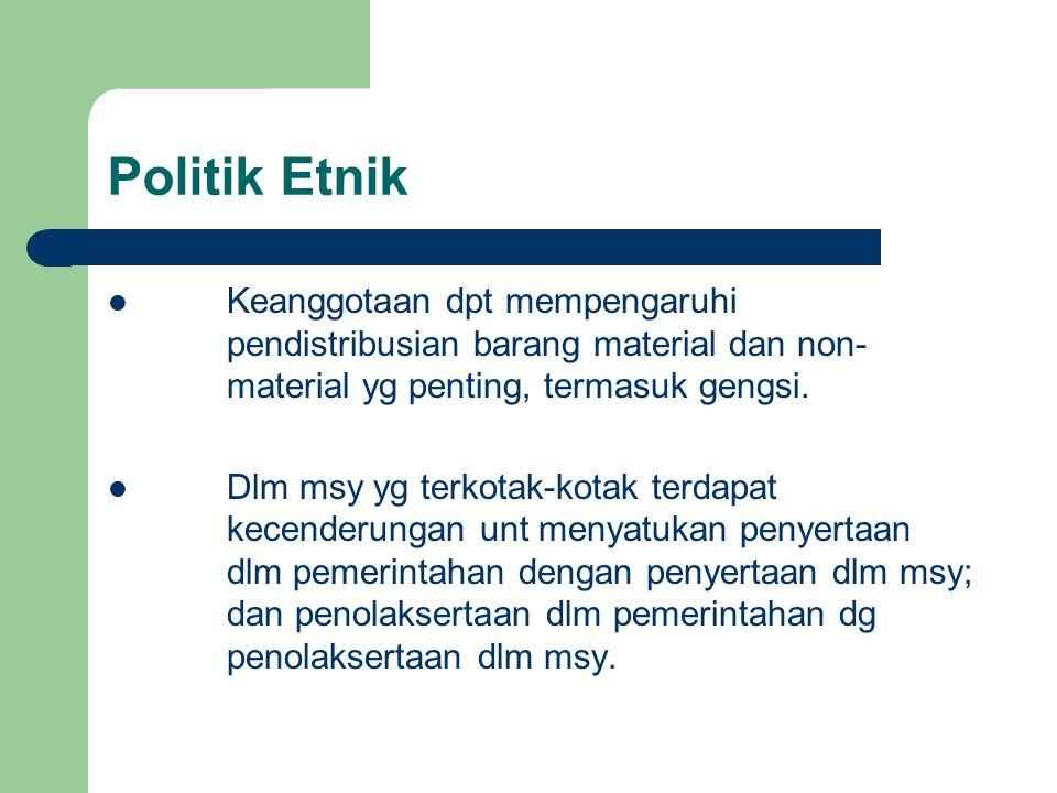 Politik Etnik Keanggotaan dpt mempengaruhi pendistribusian barang material dan non-material yg penting, termasuk gengsi.